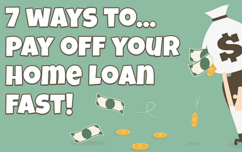 7 ways to pay off your home loan fast